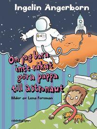 Om jag bara inte råkat göra pappa till astronaut
